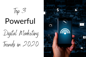 Top 3 Powerful Digital Marketing Trends in 2020