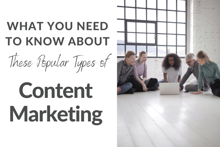 What You Need To Know About These Popular Types of Content Marketing