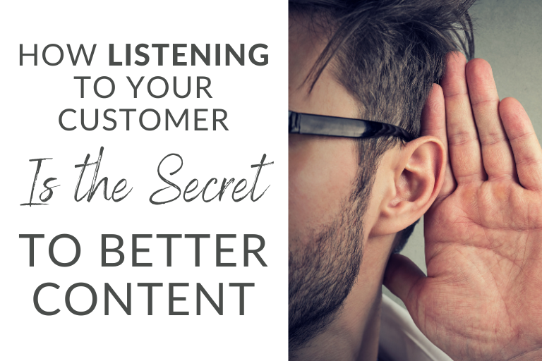 How Listening To Your Customer Is The Secret To Better Content