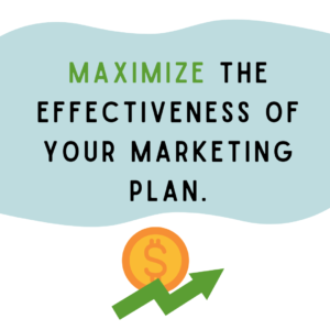 Maximize the effectiveness of your marketing plan